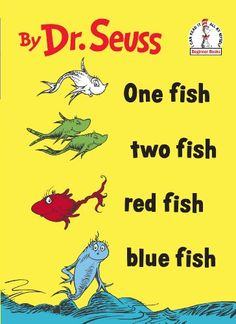One Fish Two Fish Red Fish Blue Fish.    Book for ages 5-8.