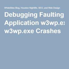 Debugging Faulting Application w3wp.exe Crashes
