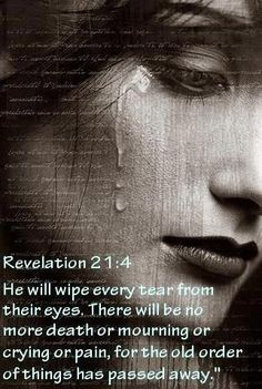 Revelation 21:4 He will wipe every tear from their eyes, and there will be no more death or sorrow or crying or pain. All these things are gone forever.""