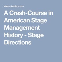 A Crash-Course in American Stage Management History - Stage Directions