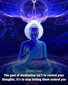 Top Meditation Quotes The goal of meditation isn't to control your thoughts, it's to stop letting your thoughts control you