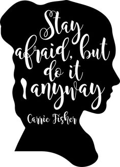 Stay Afraid, But Do It Anyway - Carrie Fisher quote