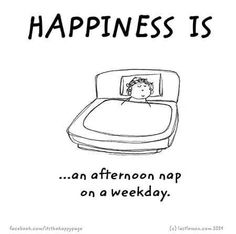 Happiness is... an afternoon nap on a weekday.