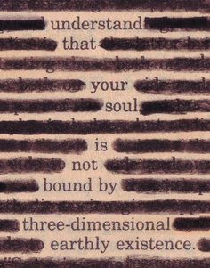 Understand that your soul is not bound by three-dimensional earthly existence. #babe2014