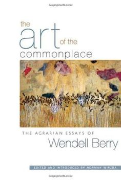 Wendell Berry - whose work served as the basis of my doctoral dissertation....