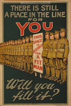 "There is still a place in the line for you. Will you fill it? | British WW1 Propaganda Poster.  I find differences in the way recruiting is now asking about mental preparation along with physical compared to WWI where the concern seems to be only for a ""fit"" man."