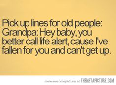 Pick up line for old people…