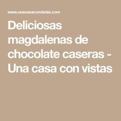 Deliciosas magdalenas de chocolate caseras - Una casa con vistas