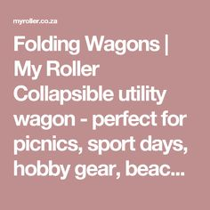 Folding Wagons/Trolley   My Roller Collapsible utility wagon - Perfect for picnics, sport days, hobby gear, beach visits and more! We deliver in Pretoria and Centurion areas.