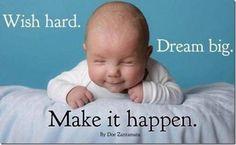 Wish hard, Dream big and make it happen! Make It Happen, Things Happen, Cute Baby Pictures, Words Of Encouragement, Beautiful Children, Beautiful Babies, Beautiful People, Dream Big, Picture Quotes