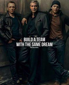 Build a team with the same dream.