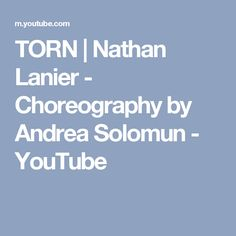 TORN | Nathan Lanier - Choreography by Andrea Solomun - YouTube