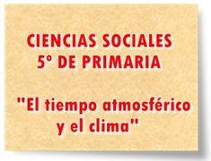 """CIENCIAS SOCIALES DE 5º DE PRIMARIA: """"El tiempo atmosférico y el clima"""""""