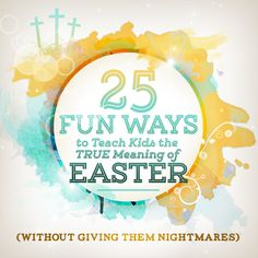 Creative ways to teach kids the TRUE meaning of Easter.  [Sunday School Easter Ideas]