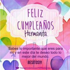 Feliz cumpleaños hermanita. Sabes lo importante que eres para mí y en este día te deseo todo lo mejor del mundo. Besitos!!!