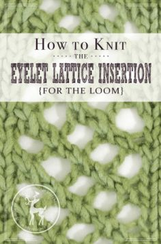 How to Knit the Eyelet Lattice Insertion Stitch for the Loom | Vintage Storehouse & Co.