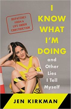 I Know What I'm Doing -- and Other Lies I Tell Myself: Dispatches from a Life Under Construction: Jen Kirkman: 9781476770277: Amazon.com: Books