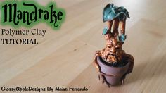 Harry Potter Mandrake Tutorial for Polymer Clay by Maive Ferrando