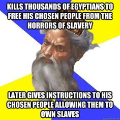God seems conflicted on slavery. Atheist Humor, Atheist Quotes, Secular Humanism, Anti Religion, Religious People, Christian Religions, The Ugly Truth, Freemasonry, Alchemy