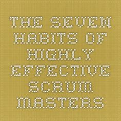 The Seven Habits of Highly Effective Scrum Masters Visual Management, Project Management, Train The Trainer, Seven Habits, Highly Effective People, Business Analyst, Career Path, The Seven, Masters