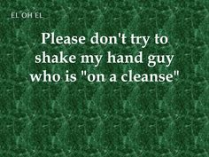 """Please don't try to shake my hand guy who is """"on a cleanse"""""""