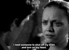 """I need someone to shut off my brain and turn on my heart"""