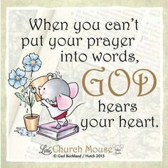 ✣♡✣ When you can't put your prayer into words, God hears your heart. Amen...Little Church Mouse 18 Nov. 2015 ✣♡✣ Prayer Quotes, Faith Quotes, Bible Quotes, Word Of Faith, Word Of God, Religious Quotes, Spiritual Quotes, Church Signs, Christian Life