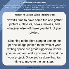 Infuse Yourself With Inspiration. Taken from the #blog post, The Next Project Reset. #wednesdaywisdom #writers #writingcommunity #writingtruths #writingtips #writersofinstagram #authorsofinstagram #writerscafe #writingproblems #writingadvice Writing Problems, Wednesday Wisdom, Writing Advice, Perfect Image, The Next, Have Some Fun, Thinking Of You, Author, Make It Yourself