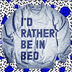I'd Rather Be In Bed Hand Printed Crewneck by Print Liberation! http://store.printliberation.com/