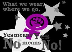 What we wear, where we go, Yes means Yes and NO means NO!