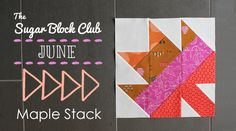 The Sugar Block Club: June Maple Stack 01, free pattern