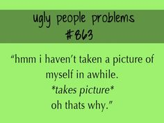 ugly people faces & ugly people & ugly people quotes & ugly people funny & ugly people who think they are pretty & ugly people memes & ugly people quotes truths & ugly people quotes funny & ugly people faces Ugly People Quotes, Funny Ugly People, Me Quotes, Funny Quotes, Funny Memes, Jokes, Why Im Single, I'm Single, Ugly People Problems