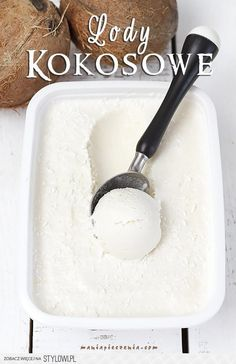 Lody kokosowe (bez jajek i maszyny) / No Churn Coconut Ice Cream Sweet Recipes, Cake Recipes, Dessert Recipes, Frozen Desserts, Frozen Treats, Yummy Treats, Delicious Desserts, My Favorite Food, Favorite Recipes
