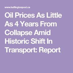 Oil Prices As Little As 4 Years From Collapse Amid Historic Shift In Transport: Report