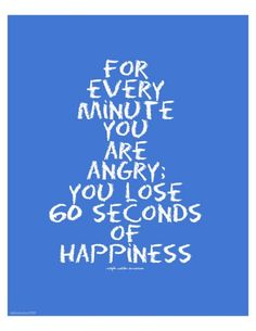 I have been trying REAL hard to remember this. Not so much about anger, but anything less that grateful or happy. :)