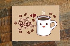 Coffee Love Card - Where You Bean All My Life? - funny love card, kawaii card, foodie cards, valentines day card, birthday card, anniversary card, pun card from TIny Bee Cards #handmadeatamazon. Coffee Love Card - Where You Bean All My Life? - funny love card, kawaii card, foodie cards, valentines day card, birthday card, anniversary card, pun card.