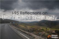 I-95 Reflections on Uninhibited Spirituality | .life is a metaphor.