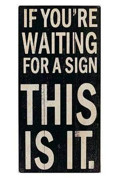If you're waiting for a THIS IS IT, but it is a your life back sign what makes you happy Amazing Quotes, Great Quotes, Quotes To Live By, Inspirational Quotes, Motivational, Wall Quotes, Me Quotes, Funny Quotes, Quote Board
