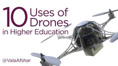 10 Uses of Drones in Higher Education by Vala Afshar via slideshare