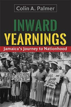 Inward Yearnings: Jamaica's Journey to Nationhood Colin A. Palmer Description…