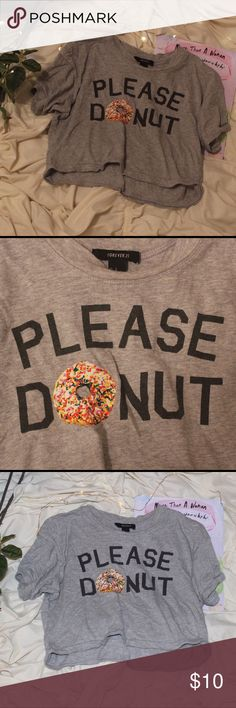 Please Donut Gray Crop Top T-Shirt comfortable and cute heather gray graphic tee with donut on front! pre-worn condition  Forever 21 Tops Crop Tops