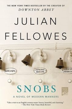 Snobs by Julian Fellowes | Community Post: 14 Books To Read If You Love Downton Abbey #downtonabbey via @BuzzFeed