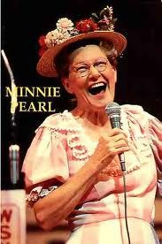 Sarah Cannon (Minnie Pearl )- Loved this special lady!  She lived next door to the governor of Tennessee.