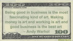 Andy Warhol Money Quotation saying business can be viewed as a form or art in which successful business is most treasured