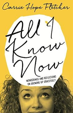 All I Know Now: Wonderings and Reflections on Growing Up Gracefully (English Edition) por Carrie Hope Fletcher, http://www.amazon.com.br/dp/B00MENIEZO/ref=cm_sw_r_pi_dp_dUU6vb0R659DZ