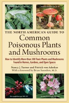 The North American Guide to Common Poisonous Plants and Mushrooms by Patrick von Aderkas and Nancy J. Turner Hardcover) for sale online Agriculture Books, Poison Garden, Survival Books, Poisonous Plants, Gardening Books, Farm Gardens, Herbal Medicine, Sustainable Living, Organic Gardening