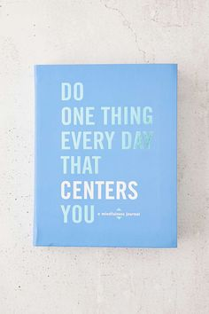 Do One Thing Every Day That Centers You: A Mindfulness Journal by Robie Rogee and Dian G. Smith, $17.18