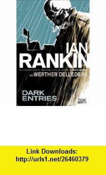 Dark Entries (Vertigo Crime) (9781401224295) Ian Rankin, Werther DellEdera , ISBN-10: 1401224296  , ISBN-13: 978-1401224295 ,  , tutorials , pdf , ebook , torrent , downloads , rapidshare , filesonic , hotfile , megaupload , fileserve