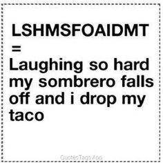 This made me laugh out loud. And then I dropped my taco. Everyone should use this instead of LOL. I hate LOL. The Words, Great Quotes, Funny Quotes, Funny Memes, Random Quotes, Laugh Quotes, Awesome Quotes, Quotable Quotes, Daily Quotes