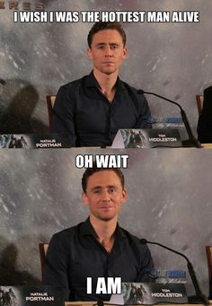 Tom Hiddleston. Benedict Cumberbatch could argue that. No, they wouldn't argue. They'd award it to each other.